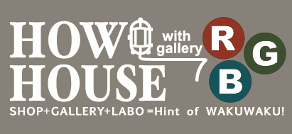 HOW HOUSE  – SHOP×GALLERY×LABO –